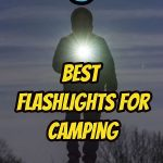 5 Best Flashlights For Camping