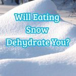 Will eating snow dehydrate you?