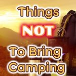 Things not to bring camping.
